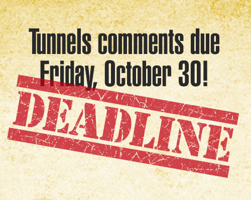 October 30: Deadline to submit your comments opposing the tunnels!