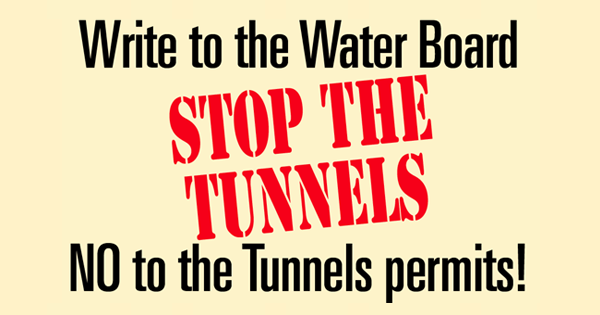 Help stop the Tunnels permits: We need people to write to the Water Board & we need people to read their statements at the hearing on 7/27.